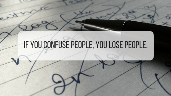 If you confuse people, you lose people